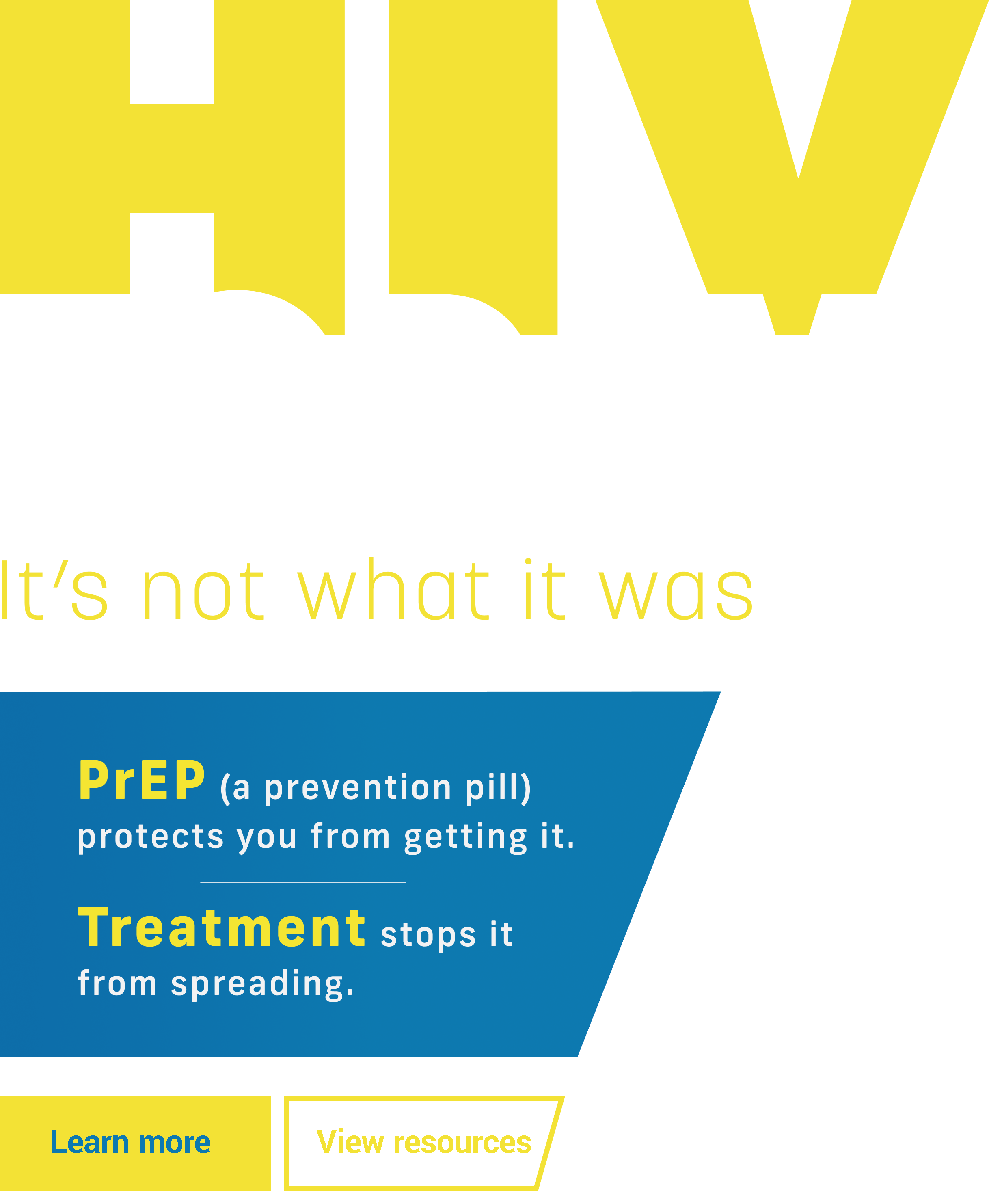 PrEP (a prevention pill) protects you from getting HIV., Treatment stops it from spreading.